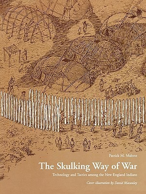 The Skulking Way of War: Technology and Tactics Among the New England Indians Patrick M. Malone