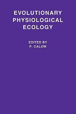 Evolutionary Physiological Ecology  by  P. Calow