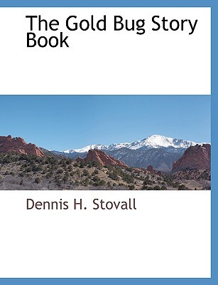 The Gold Bug Story Book  by  Dennis H. Stovall