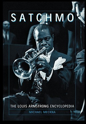 Satchmo: The Louis Armstrong Encyclopedia Michael Meckna