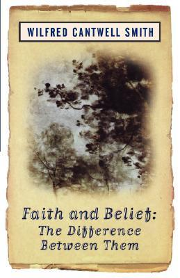Faith and Belief: The Difference Between Them Wilfred Cantwell Smith