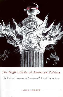 The High Priests of American Politics: The Role of Lawyers in American Political Institutions Mark C. Miller