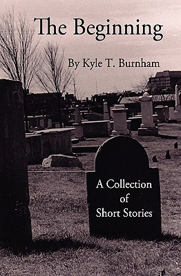 The Beginning: Vol. II Kyle T. Burnham