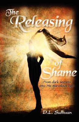 The Releasing of Shame D.L. Sullivan