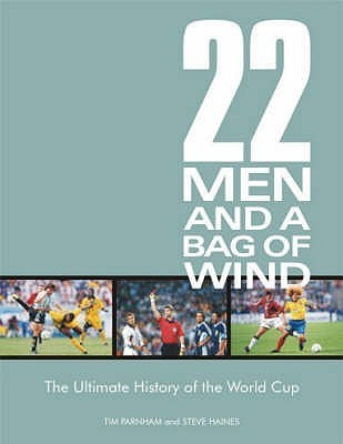 22 Men and a Bag of Wind: The Ultimate History of the World Cup  by  Tim Parnham