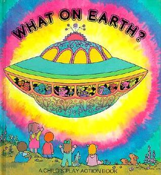 What on Earth?  by  Pam Adams