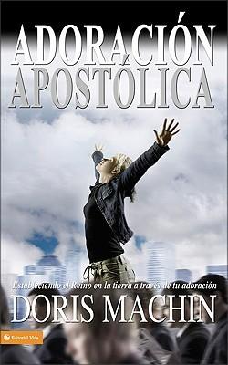 Adoración Apostólica: Estableciendo El Reino En La Tierra A Través De Tu Adoración Doris Machin