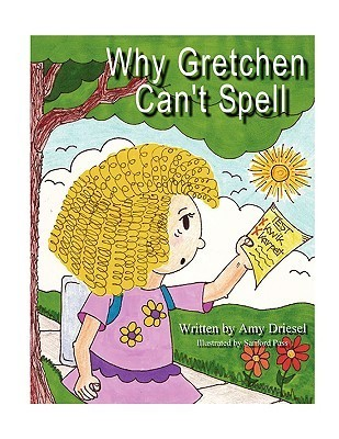 Why Gretchen Cant Spell Amy Driesel