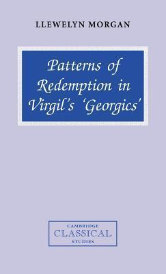 Patterns of Redemption in Virgils Georgics Llewelyn Morgan