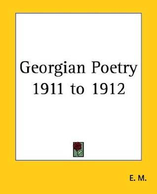 Georgian Poetry 1911 to 1912  by  M. E. M.
