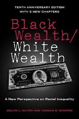 Black Wealth/White Wealth: A New Perspective on Racial Inequality  by  Melvin L. Oliver