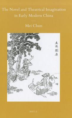 The Novel and Theatrical Imagination in Early Modern China  by  Chun Mei