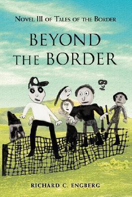 Beyond the Border: Novel III of Tales of the Border Richard Engberg
