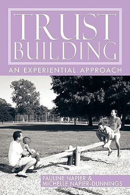 Trust-Building: An Experiential Approach  by  Pauline Napier