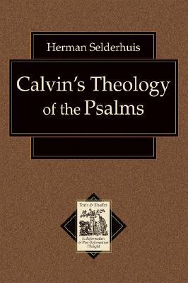 Calvins Theology of the Psalms  by  Herman J. Selderhuis