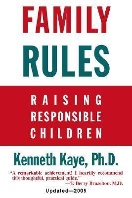 Family Rules: Raising Responsible Children: 2005 Edition Kenneth Kaye