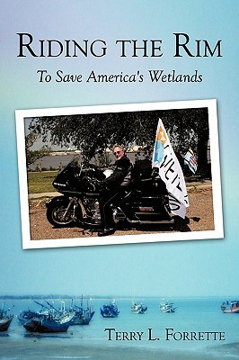 Riding the Rim: To Save Americas Wetlands Terry Forrette