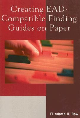 Creating Ead-Compatible Finding Guides on Paper  by  Elizabeth H. Dow