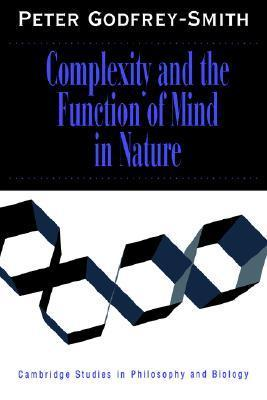 Complexity and the Function of Mind in Nature  by  Peter Godfrey-Smith
