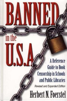 Banned In The Media A Reference Guide To Censorship In The Press, Motion Pictures, Broadcasting, And The Internet  by  Herbert N. Foerstel