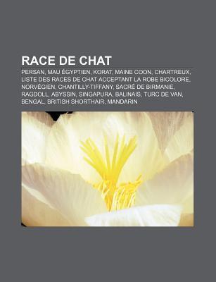 Race de Chat: Persan, Mau Gyptien, Korat, Maine Coon, Chartreux, Liste Des Races de Chat Acceptant La Robe Bicolore, Norv Gien  by  Source Wikipedia