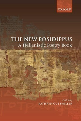 The New Posidippus: A Hellenistic Poetry Book  by  Kathryn Gutzwiller