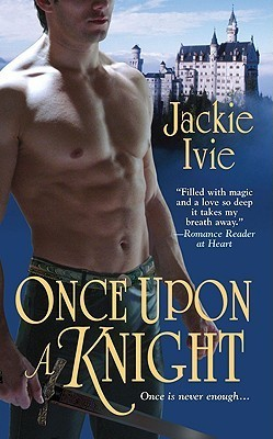 Once Upon a Knight (Knights, #5) Jackie Ivie
