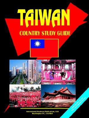 Taiwan Country Study Guide  by  USA International Business Publications