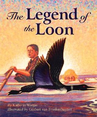 Legend of the Loon  by  Kathy-Jo Wargin