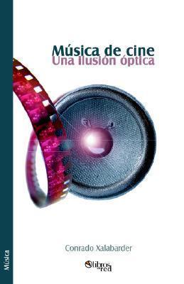 Musica de Cine. Una Ilusion Optica  by  Conrado Xalabarder