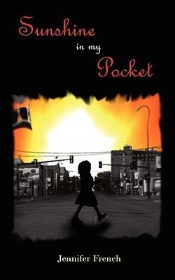 Sunshine in My Pocket  by  Jennifer French