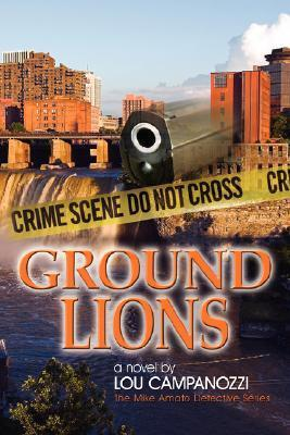 Ground Lions: The Mike Amato Detective Series  by  Lou Campanozzi