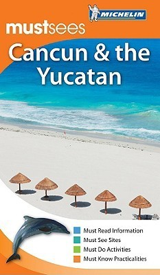 Michelin Mustsees Cancun and the Yucatan  by  Michelin