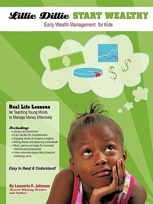 Lillie Dillie Start Wealthy: Early Wealth Management for Kids Leanoria R. Johnson
