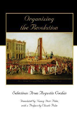 Organizing the Revolution: Selections from Augustin Cochin  by  Augustin Cochin