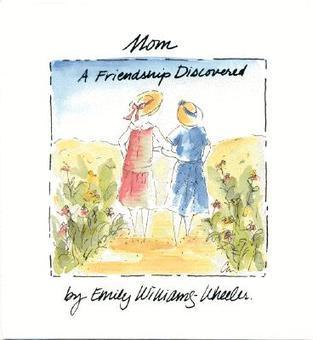 Mom, A Friendship Discovered Emily Williams-Wheeler