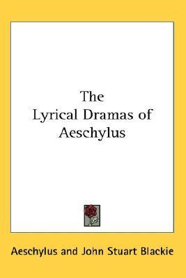 The Lyrical Dramas of Aeschylus  by  Aeschylus