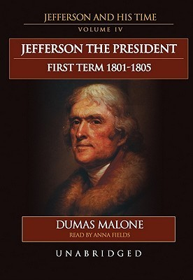 Jefferson the President, First Term, 1801-1805 Dumas Malone