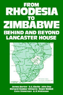 From Rhodesia to Zimbabwe: Behind and Beyond Lancaster House W.H. Morris-Jones