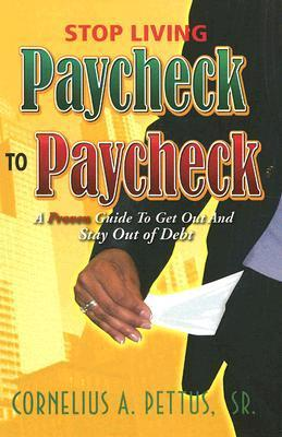 Stop Living Paycheck to Paycheck: A Proven Guide to Get Out and Stay Out of Debt  by  Cornelius A. Pettus