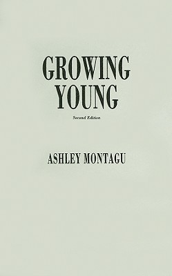 Growing Young  by  Ashley Montagu