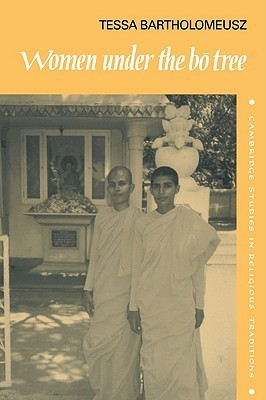 Women Under the Bo Tree: Buddhist Nuns in Sri Lanka  by  Tessa J. Bartholomeusz