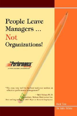 People Leave Managers...Not Organizations!: Action Based Leadership  by  Rick W. Tate