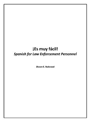 Es Muy Facil!: Spanish for Law Enforcement Personnel  by  Redwood Shawn Redwood