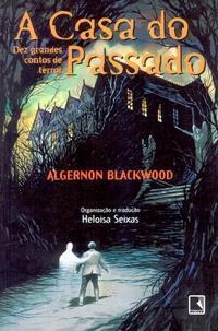 A Casa do Passado - Dez Grandes Contos de Terror Algernon Blackwood