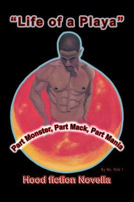 Hood Fiction Novella: Life of a Playa  by  Ms. Rob One