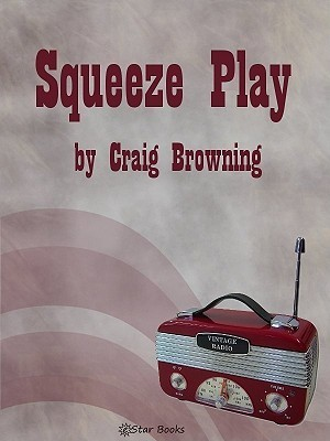 Squeeze Play  by  Craig Browning