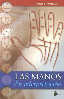 Las Manos: Su Interpretacion  by  Antonio Peralta Gil