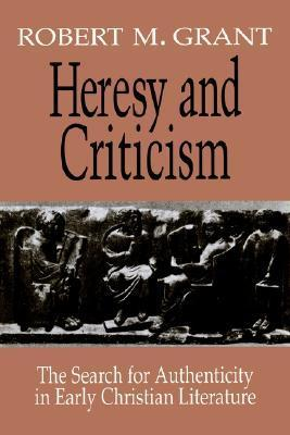 Heresy and Criticism: The Search for Authenticity in Early Christian Literature  by  Robert McQueen Grant