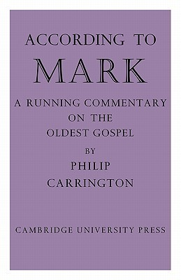 According to Mark: A Running Commentary on the Oldest Gospel  by  Philip Carrington